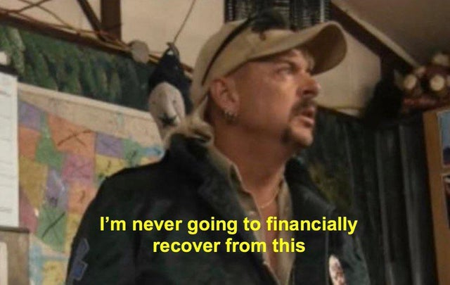 im-never-going-to-financially-recover-from-this-joe-exotic-tiger-king-meme
